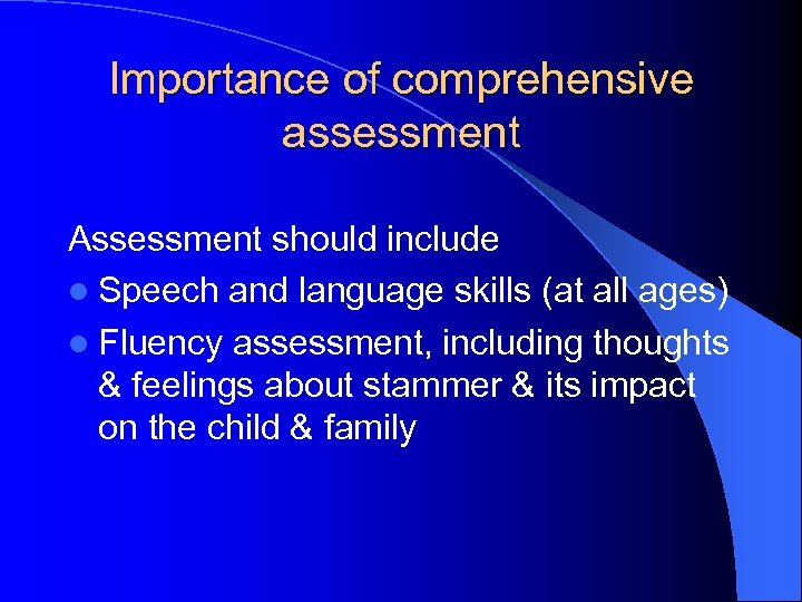 Importance of comprehensive assessment Assessment should include l Speech and language skills (at all