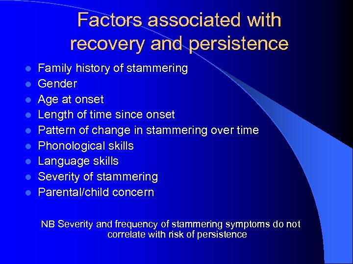 Factors associated with recovery and persistence l l l l l Family history of