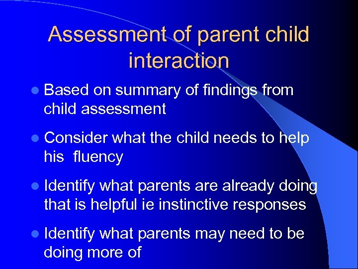 Assessment of parent child interaction l Based on summary of findings from child assessment