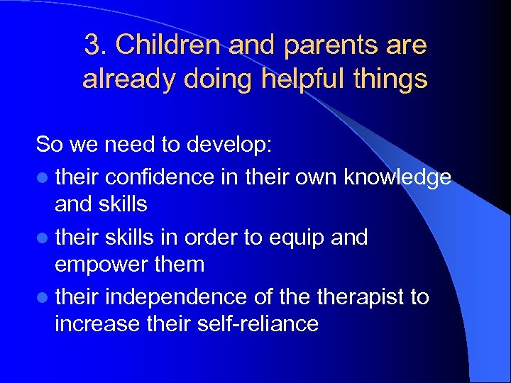 3. Children and parents are already doing helpful things So we need to develop: