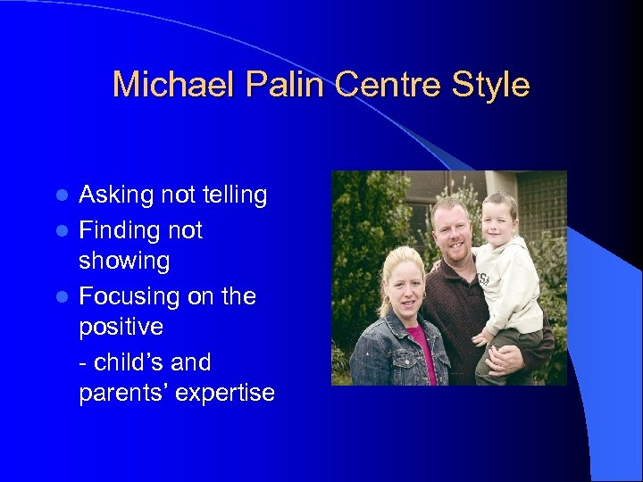 Michael Palin Centre Style Asking not telling l Finding not showing l Focusing on