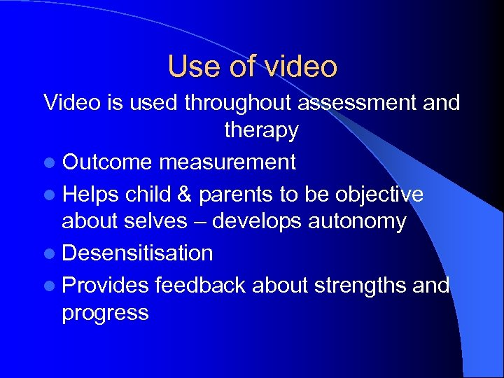 Use of video Video is used throughout assessment and therapy l Outcome measurement l