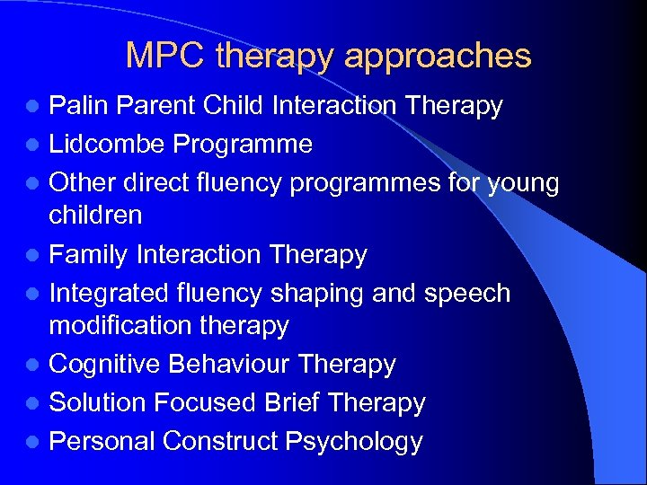 MPC therapy approaches Palin Parent Child Interaction Therapy l Lidcombe Programme l Other direct