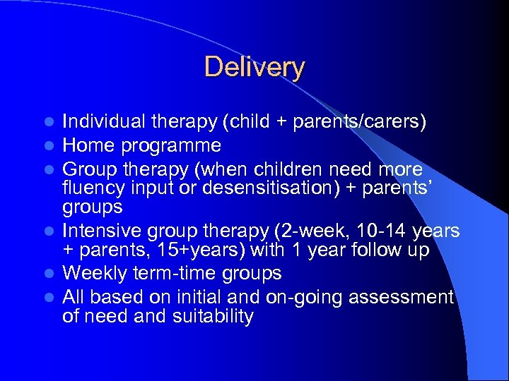 Delivery Individual therapy (child + parents/carers) Home programme Group therapy (when children need more