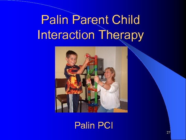 Palin Parent Child Interaction Therapy Palin PCI 27