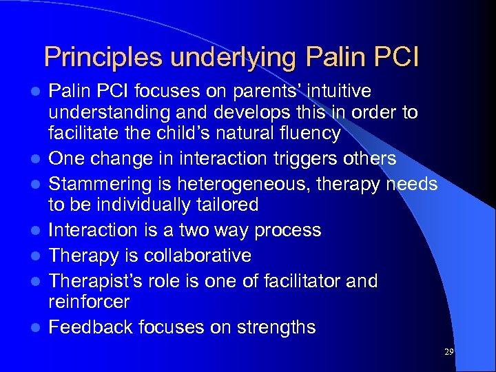Principles underlying Palin PCI l l l l Palin PCI focuses on parents' intuitive