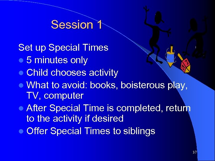 Session 1 Set up Special Times l 5 minutes only l Child chooses activity