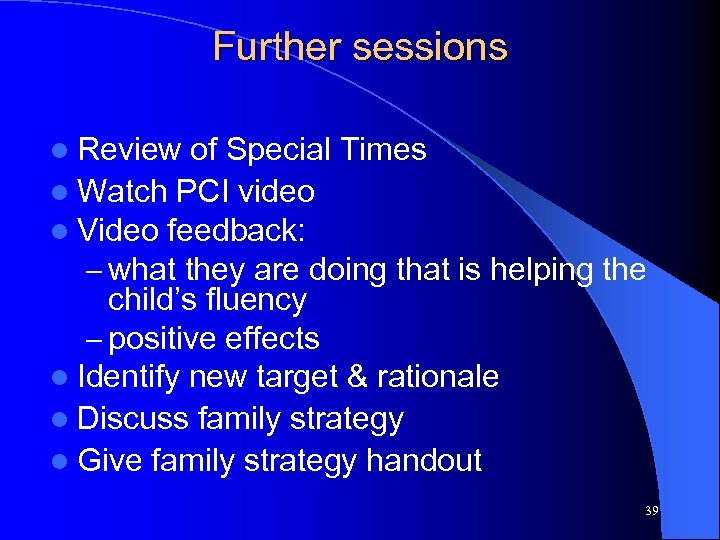 Further sessions l Review of Special Times l Watch PCI video l Video feedback: