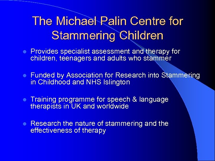 The Michael Palin Centre for Stammering Children l Provides specialist assessment and therapy for