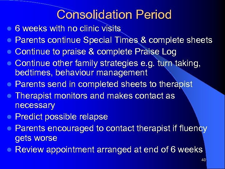 Consolidation Period l l l l l 6 weeks with no clinic visits Parents