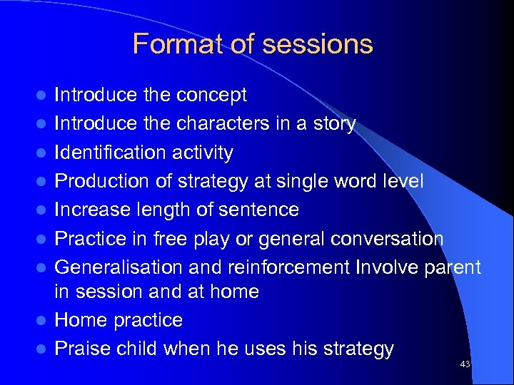 Format of sessions l l l l l Introduce the concept Introduce the characters