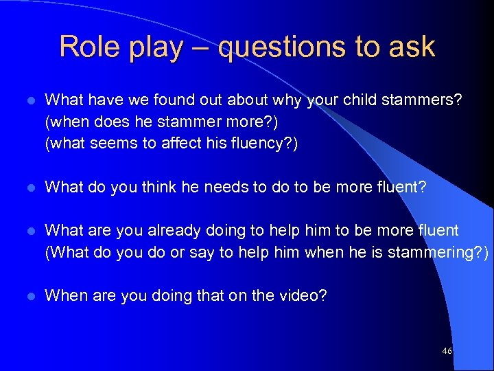 Role play – questions to ask l What have we found out about why