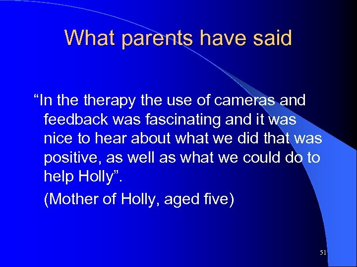 "What parents have said ""In therapy the use of cameras and feedback was fascinating"