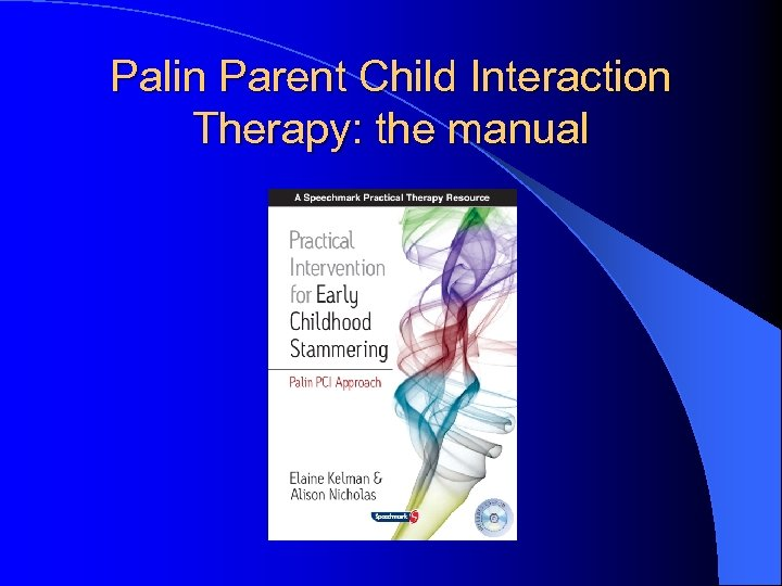 Palin Parent Child Interaction Therapy: the manual