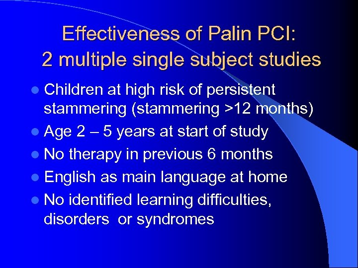 Effectiveness of Palin PCI: 2 multiple single subject studies l Children at high risk