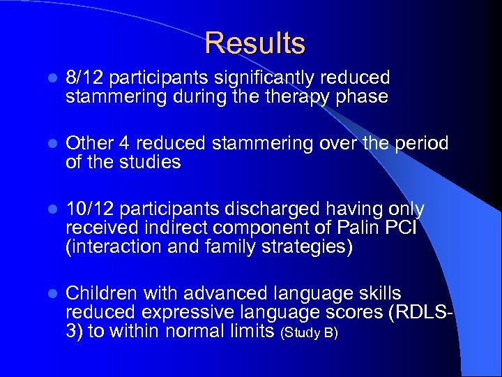 Results l 8/12 participants significantly reduced stammering during therapy phase l Other 4 reduced