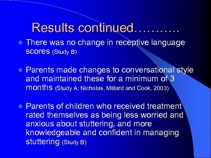 Results continued………. . l There was no change in receptive language scores (Study B)
