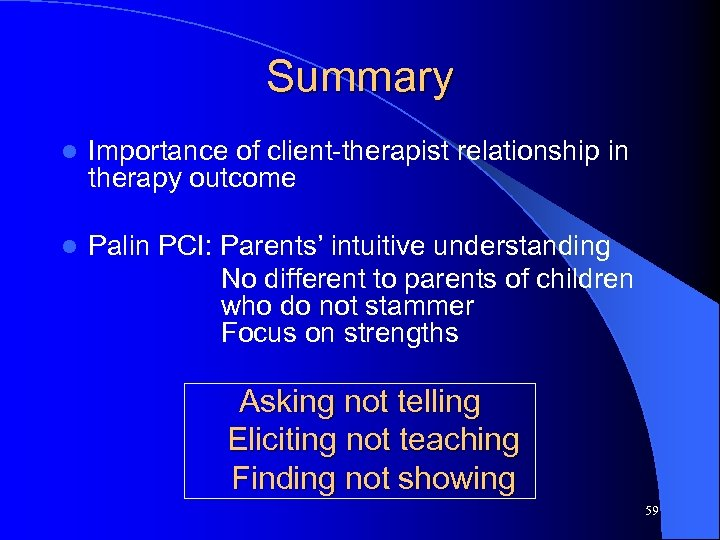 Summary l Importance of client-therapist relationship in therapy outcome l Palin PCI: Parents' intuitive