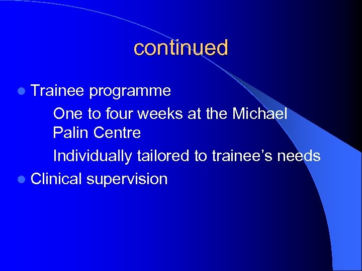 continued l Trainee programme One to four weeks at the Michael Palin Centre Individually