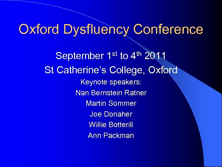 Oxford Dysfluency Conference September 1 st to 4 th 2011 St Catherine's College, Oxford