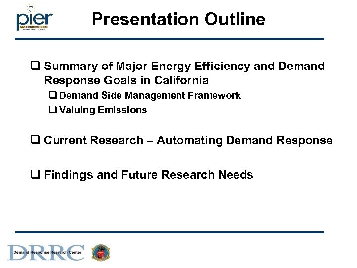 Presentation Outline q Summary of Major Energy Efficiency and Demand Response Goals in California