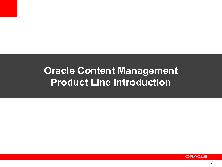 Oracle Content Management Product Line Introduction 10