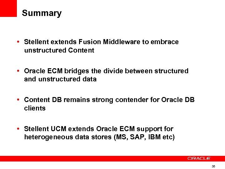 Summary • Stellent extends Fusion Middleware to embrace unstructured Content • Oracle ECM bridges
