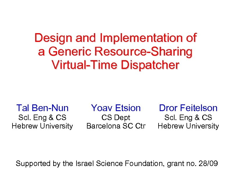 Design and Implementation of a Generic Resource-Sharing Virtual-Time Dispatcher Tal Ben-Nun Yoav Etsion Dror