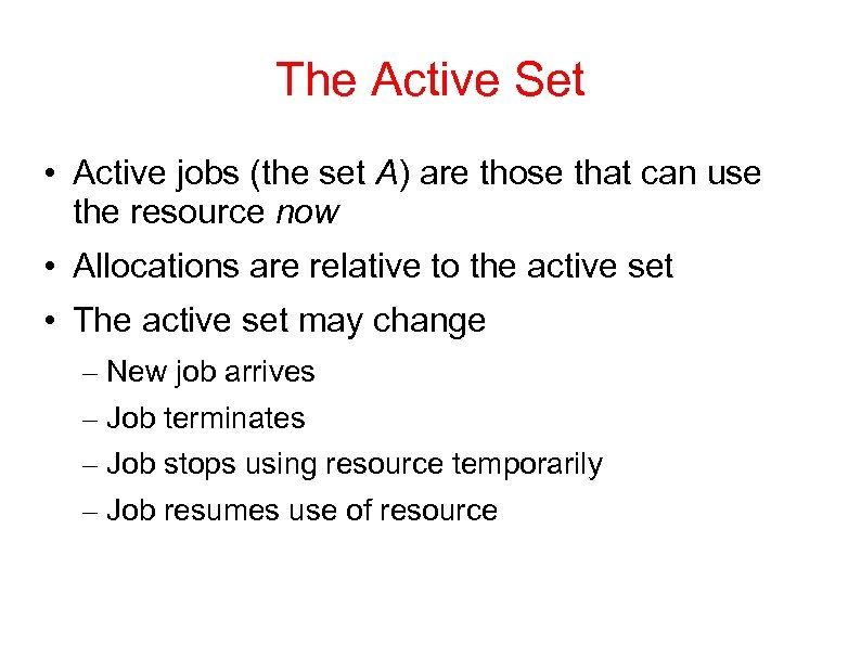 The Active Set • Active jobs (the set A) are those that can use