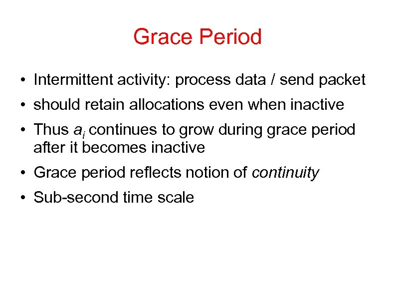 Grace Period • Intermittent activity: process data / send packet • should retain allocations