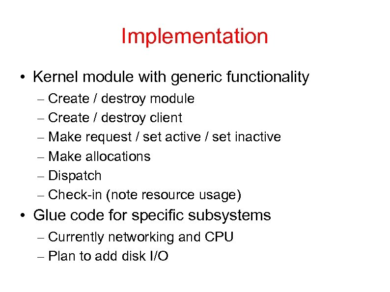 Implementation • Kernel module with generic functionality – Create / destroy module – Create