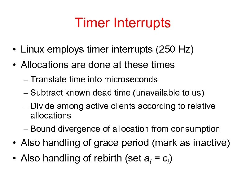 Timer Interrupts • Linux employs timer interrupts (250 Hz) • Allocations are done at