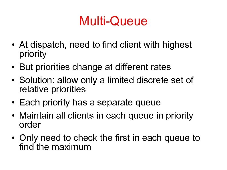 Multi-Queue • At dispatch, need to find client with highest priority • But priorities
