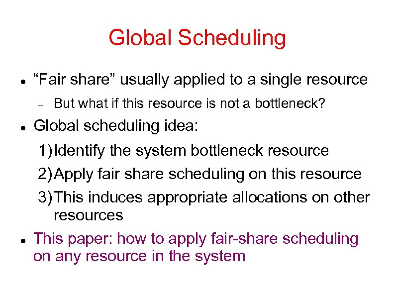 "Global Scheduling ""Fair share"" usually applied to a single resource But what if this"