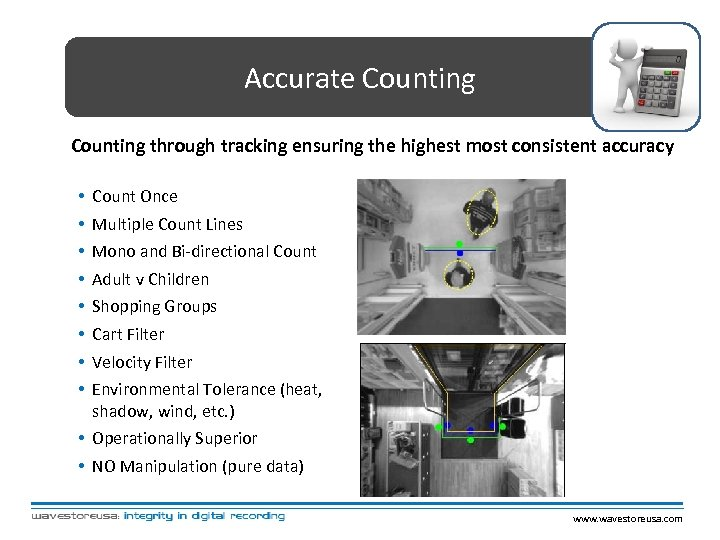 Accurate Counting through tracking ensuring the highest most consistent accuracy • • Count Once