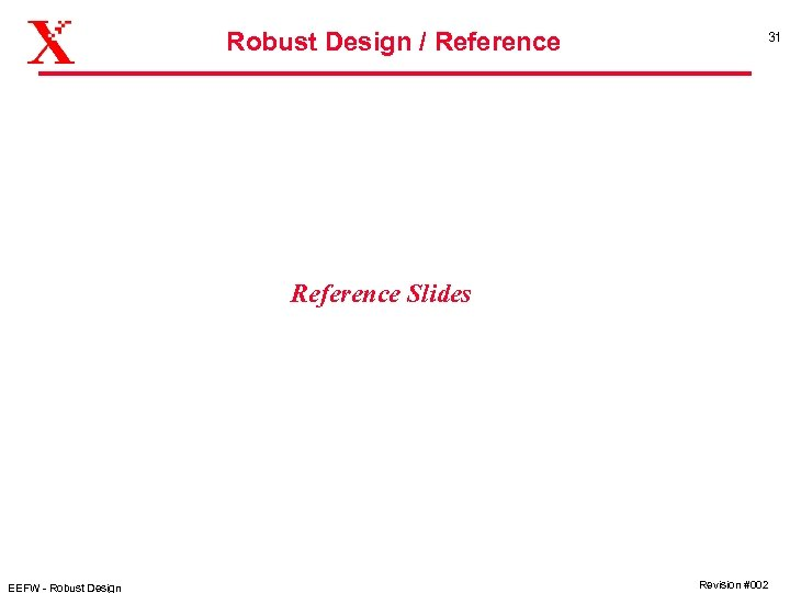 Robust Design / Reference 31 Reference Slides EEFW - Robust Design Revision #002