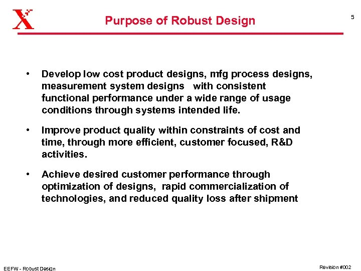 Purpose of Robust Design • Develop low cost product designs, mfg process designs, measurement