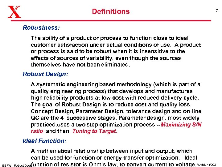 Definitions 7 Robustness: The ability of a product or process to function close to
