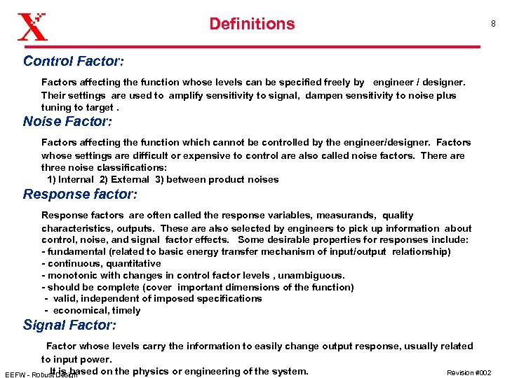 Definitions 8 Control Factor: Factors affecting the function whose levels can be specified freely