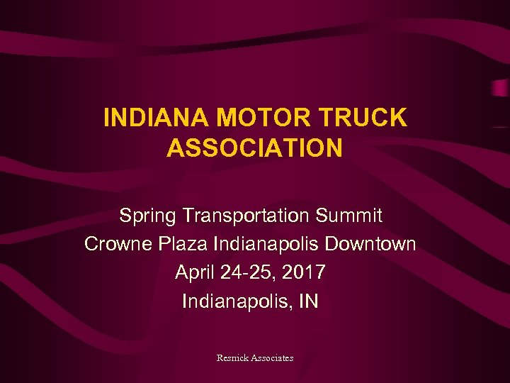 INDIANA MOTOR TRUCK ASSOCIATION Spring Transportation Summit Crowne Plaza Indianapolis Downtown April 24 -25,