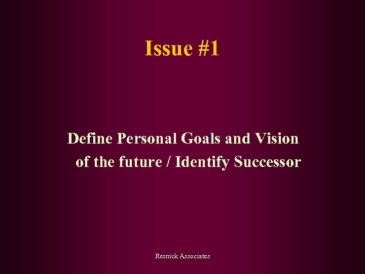 Issue #1 Define Personal Goals and Vision of the future / Identify Successor Resnick