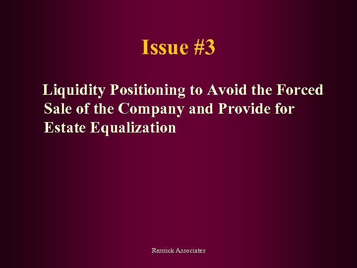 Issue #3 Liquidity Positioning to Avoid the Forced Sale of the Company and Provide