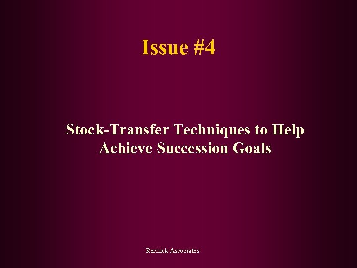 Issue #4 Stock-Transfer Techniques to Help Achieve Succession Goals Resnick Associates