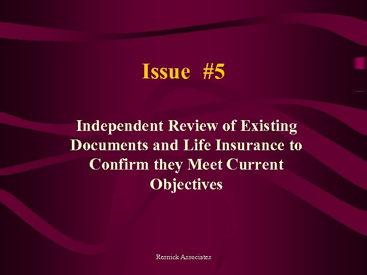 Issue #5 Independent Review of Existing Documents and Life Insurance to Confirm they Meet