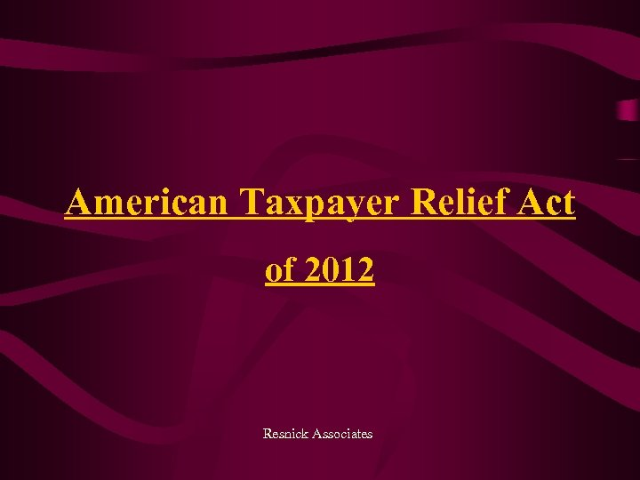 American Taxpayer Relief Act of 2012 Resnick Associates