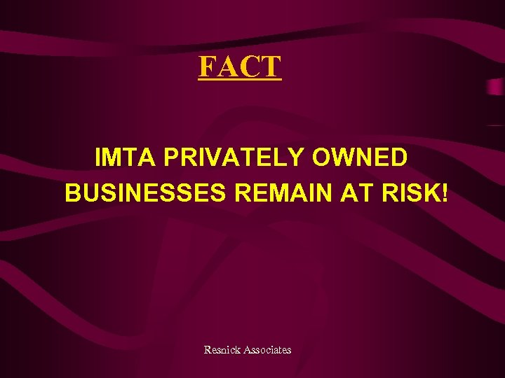 FACT IMTA PRIVATELY OWNED BUSINESSES REMAIN AT RISK! Resnick Associates