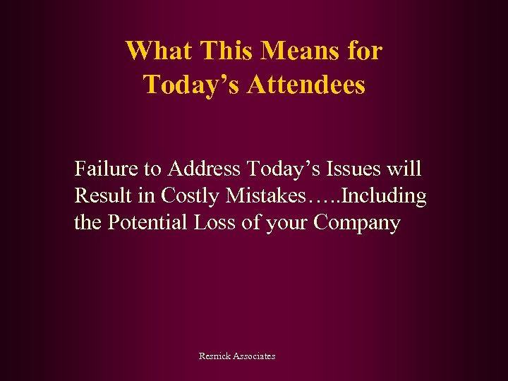 What This Means for Today's Attendees Failure to Address Today's Issues will Result in