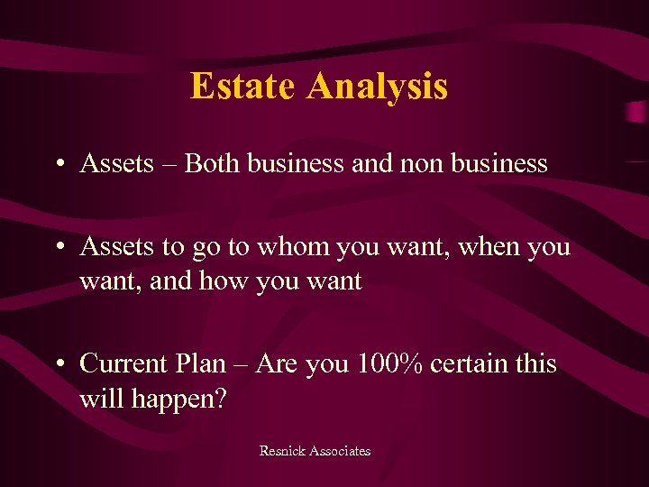 Estate Analysis • Assets – Both business and non business • Assets to go