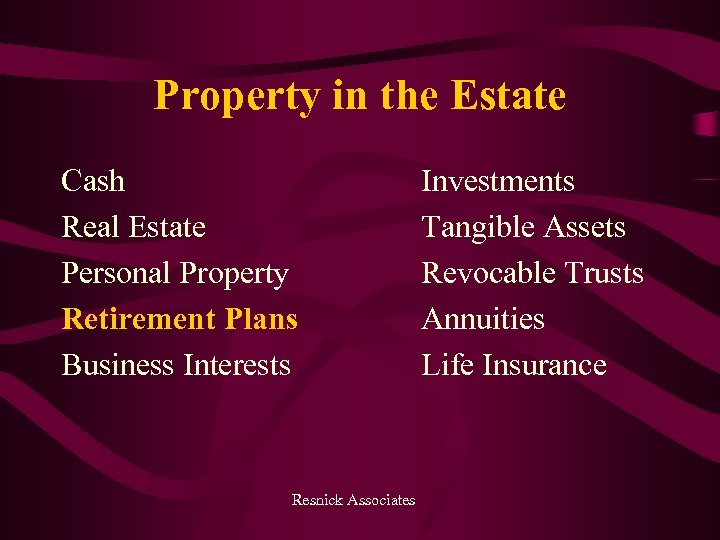 Property in the Estate Cash Real Estate Personal Property Retirement Plans Business Interests Resnick