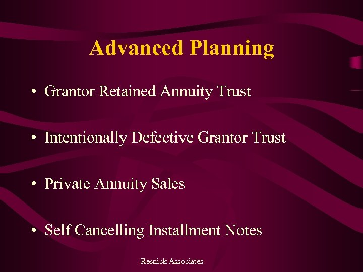 Advanced Planning • Grantor Retained Annuity Trust • Intentionally Defective Grantor Trust • Private